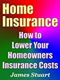 Home Insurance: How to Lower Your Homeowners Insurance Costs