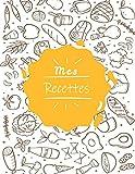 Mes Recettes: Cahier De Recettes A Remplir-100 Recettes,Notes & Photographie de Vos Plats,120 Pages,21,59 x 27,94 cm