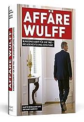 AFFÄRE WULFF: Bundespräsident für 598 Tage - Die Geschichte eines Scheiterns