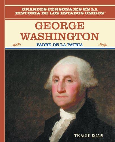 George Washington: Padre De LA Patria/the Father of the American Nation (Grandes Personajes En LA Historia De Los Estados Unidos) por Rosen Publishing Group