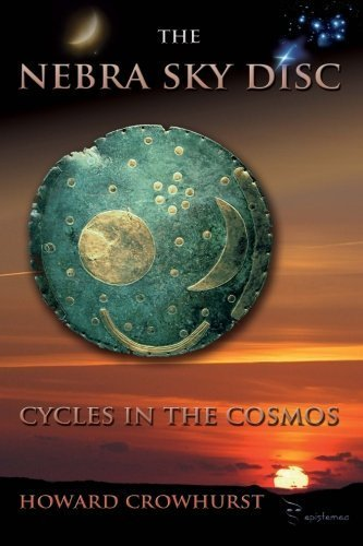 The Nebra Sky Disc: cycles in the cosmos by Crowhurst, M Howard (2012) Paperback