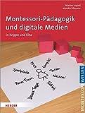 Montessori-Pädagogik und digitale Medien: in Krippe und Kita - Marion Lepold, Monika Ullmann