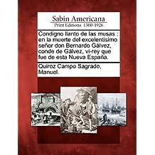 Condigno llanto de las musas: en la muerte del excelentisimo señor don Bernardo Gálvez, conde de Gálvez, vi-rey que fue de esta Nueva España.