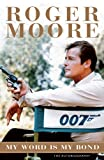 My Word is My Bond: The Autobiography by Sir Roger Moore