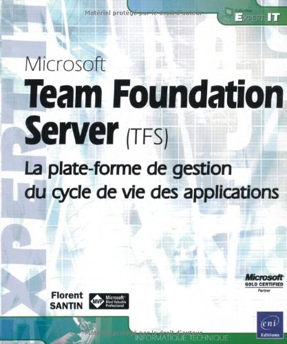 Microsoft Team Foundation Server (TFS) - La plate-forme de gestion du cycle de vie des applications par Florent Santin