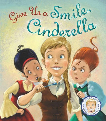 Fairytales Gone Wrong: Give Us A Smile Cinderella: A Story About Personal Hygiene by Steve Smallman (2015-04-06)