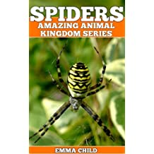 SPIDERS: Fun Facts and Amazing Photos of Animals in Nature (Amazing Animal Kingdom Book 6) (English Edition)