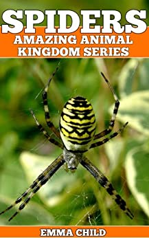 SPIDERS: Fun Facts and Amazing Photos of Animals in Nature (Amazing Animal Kingdom Book 6) (English Edition) von [Child, Emma]