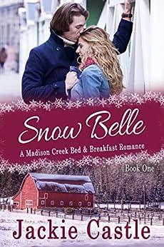 Snow Belle (Madison Creek Bed & Breakfast Book 1) by [Castle, Jackie]
