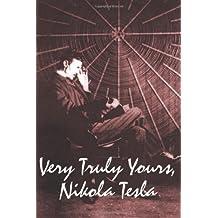 Very Truly Yours, Nikola Tesla by Nikola Tesla (2009-03-26)