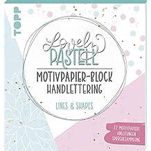Lovely Pastell Handlettering Motivpapierblock Lines & Shapes: Über 70 gestaltete Motivpapiere in 10 floralen Pastelldesigns mit Platz zum Handlettern ... und Sprüchesammlung