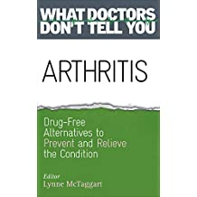 Arthritis: Drug-Free Alternatives to Prevent and Relieve Arthritis (What Doctors Don't Tell You)