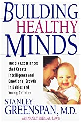 Building Healthy Minds : The Six Experiences That Create Intelligence and Emotional Growth in Babies and Young Children : A Merloyd Lawrence Book by Stanley I. Greenspan (1999-10-01)