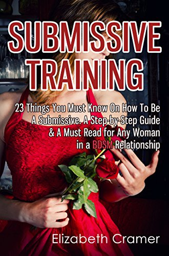 Submissive Training: 23 Things You Must Know About How To Be A Submissive. A Must Read For Any Woman In A BDSM Relationship (Women's Guide to BDSM Book 3) (English Edition) por Elizabeth Cramer