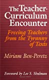 The Teacher-Curriculum Encounter: Freeing Teachers from the Tyranny of Texts (S U N Y Series in Curriculum Issues and Inquiries)