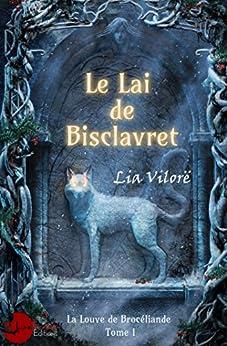Le Lai de Bisclavret: La louve de Brocéliande Tome 1 par [Vilorë, Lia]