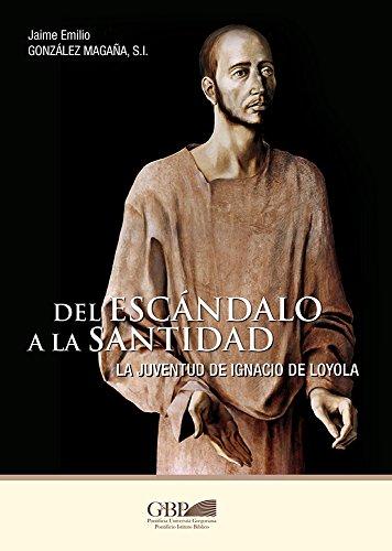 Del escandalo a la santidad. La juventud de Ignacio de Loyola (Fuori Collana) por Jaime Emilio Gonzalez Magana