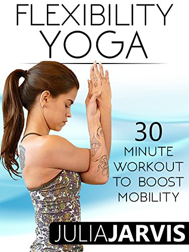 Flexibility Yoga 30 Minute Workout To Boost Mobility - Julia Jarvis [OV]