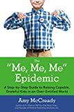 [(The Me, Me, Me Epidemic : A Step-by-Step Guide to Raising Capable, Grateful Kids in an Over-Entitled World)] [By (author) Amy McCready] published on (September, 2015)