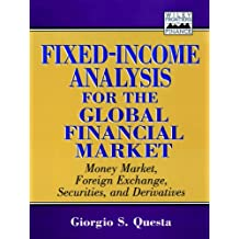 Fixed-Income Analysis for the Global Financial Market: Money Market, Foreign Exchange, Securities, and Derivatives (Frontiers in Finance Series)