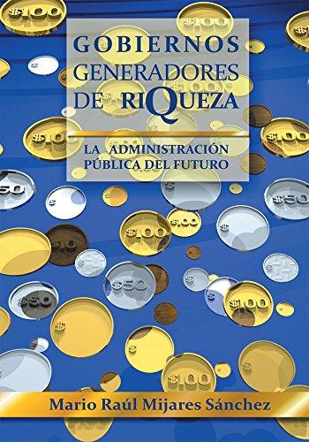 Gobiernos Generadores De Riqueza: La Administración Pública Del Futuro
