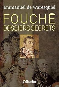 Fouché. Dossiers secrets par Emmanuel de Waresquiel
