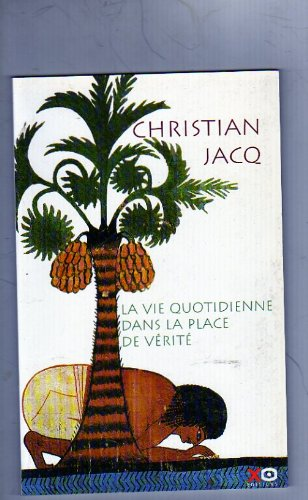 La Vie Quotidienne dans la Place de Vérité par Christian Jacq