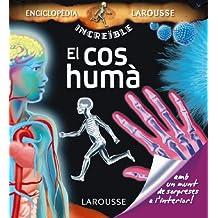 El cos humà (Larousse - Infantil / Juvenil - Catalán - A Partir De 5/6 Años - Enciclopèdia Increïble 5 Anys)