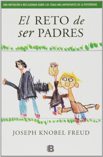 Descargar Libro El Reto De Ser Padres (NB NO FICCION) de Joseph Knobel Freud