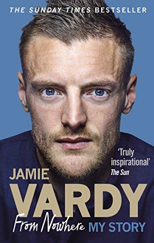 Jamie Vardy: From Nowhere, My Story: My Story
