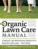 The Organic Lawn Care Manual: A Natural, Low-Maintenance System for a Beautiful, Safe Lawn by Tukey, Paul (2007) Paperback