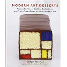Modern Art Desserts: Recipes for Cakes, Cookies, Confections, and Frozen Treats Based on Iconic Works of Art by Freeman, Caitlin (2013) Hardcover