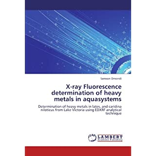 X-ray Fluorescence determination of heavy metals in aquasystems: Determination of heavy metals in lates, and caridina niloticus from Lake Victoria using EDXRF analytical technique