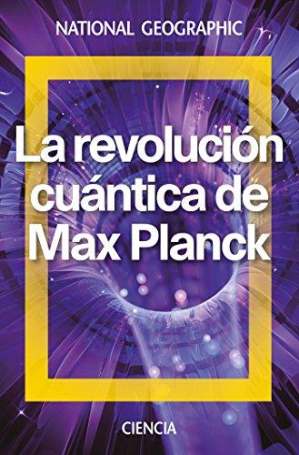 La revolución cuántica de Max Planck (NATGEO CIENCIAS) por David Blanco Laserna