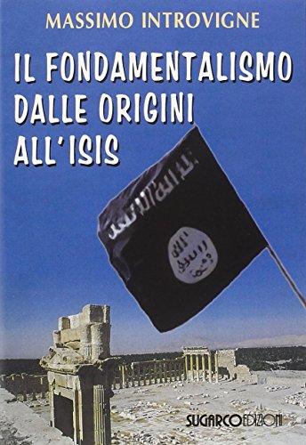 Il fondamentalismo dalle origini all'ISIS por Massimo Introvigne