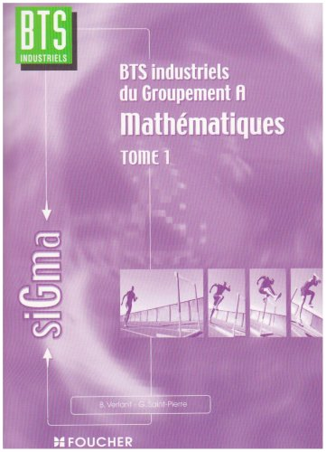 Mathématiques, tome 1 : Groupement A, BTS Industriels