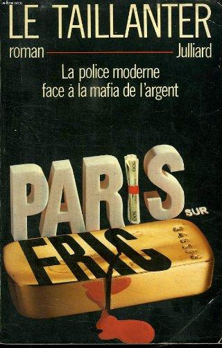PARIS SUR FRIC. LA POLICE MODERNE FACE A LA MAFIA DE L ARGENT. par LE TAILLANTER ROGER.