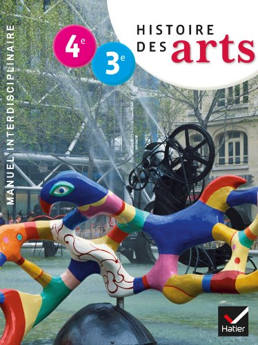 Histoire des Arts 4e-3e d. 2013 - Manuel de l'lve