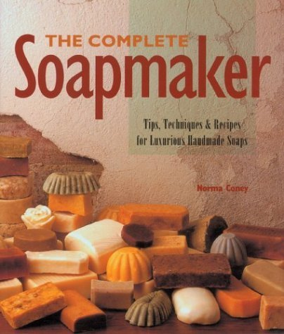 The Complete Soapmaker: Tips, Techniques & Recipes for Luxurious Handmade Soaps by Coney, Norma (1997) Paperback