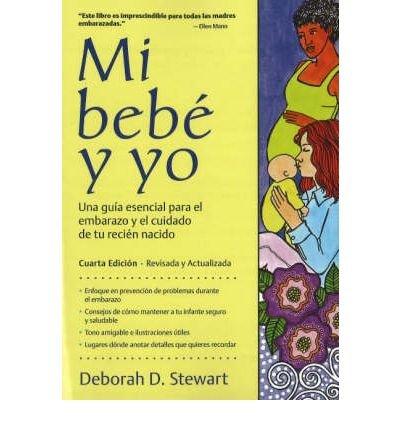 Baby and Me / Mi Bebe y Yo Una Guia Esencial Para El Embarazo y El Cuidado de Tu Recien Nacido by Stewart, Deborah D. ( AUTHOR ) Jan-01-2007 Paperback