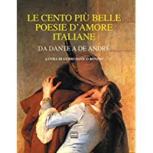 Le cento più belle poesie d'amore italiane da Dante a De André (Italian Edition)