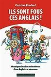Telecharger Livres Ils sont fous ces anglais Chroniques insolites et insolentes d une Angleterre meconnue (PDF,EPUB,MOBI) gratuits en Francaise