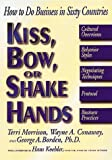 Kiss, Bow, or Shake Hands: How to Do Business in Sixty Countries by Terri Morrison (1994-07-31)