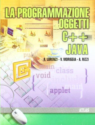 La programmazione ad oggetti. C++ Java. Per le Scuole superiori