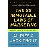 The 22 Immutable Laws of Marketing: Exposed and Explained by the World's Two: Violate Them at Your Own Risk