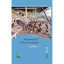 Artgerechte Hühnerhaltung: Stallbau (Praxis des Öko-Landbaus) by Willy Baumann (2004-03-01)