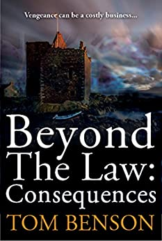 Beyond The Law: Consequences by [Benson, Tom]