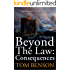 Beyond The Law: Consequences
