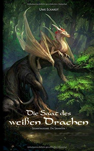 Buchcover Die Saat des weißen Drachen: Fantasy-Epos (Gesamtausgabe: Die Savanten)