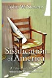 The Sissification Of America: A Fifty-Year Decline In American Exceptionalism by John W. Stevens (2012-09-01)